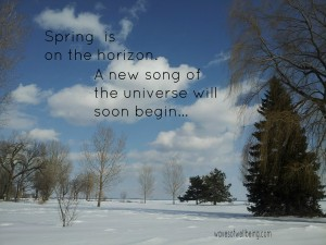 Spring is on the horizon. A new song of the universe will soon begin.